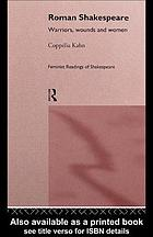 Roman Shakespeare : warriors, wounds, and women
