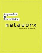 Approaches to interactivity : MetaWorx : young Swiss interactive