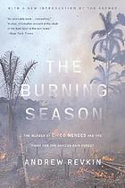 The burning season : the murder of Chico Mendes and the fight for the Amazon rain forest