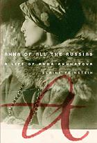 Anna of all the Russias : the life of Anna Akhmatova