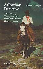 A cowboy detective : a true story of twenty-two years with a world-famous detective agency