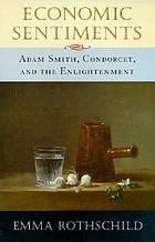 Economic sentiments : Adam Smith, Condorcet, and the Enlightenment