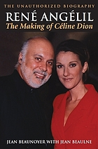 René Angélil : the making of Céline Dion : the unauthorized biography