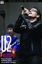 U2 and philosophy : how to decipher an atomic band