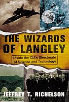 The wizards of Langley : inside the CIA's Directorate of Science and Technology