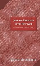 Jews and Christians in the Holy Land : Palestine in the fourth century