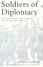 Soldiers of diplomacy : the United Nations, peacekeeping, and the new world order