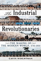 The industrial revolutionaries : the making of the modern world 1776-1914