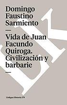 Vida de Juan Facundo Quiroga civilización y barbarie