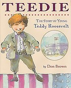 Teedie : the story of young Teddy Roosevelt