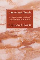 Church & Gnosis : a study of Christian thought and speculation in the second century