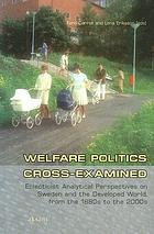 Welfare politics cross-examined : eclecticist analytical perspectives on Sweden and the developed world, from the 1880s to the 2000s