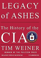 Legacy of ashes the history of the Central Intelligence Agency