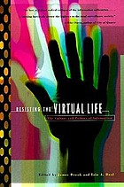 Resisting the virtual life : the culture and politics of information