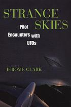 Strange skies : pilot encounters with UFOs