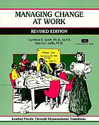 Managing change at work : leading people through organizational transitions