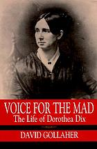 Voice for the mad : the life of Dorothea Dix