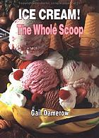 Ice cream! : the whole scoop