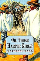 Oh, those Harper girls!, or, Young and dangerous