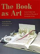 The book as art : artists' books from the National Museum of Women in the arts