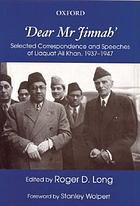 """Dear Mr. Jinnah"" : selected correspondence and speeches of Liaquat Ali Khan, 1937-1947"