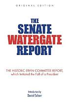 The Senate Watergate report : the final report of the Senate Select Committee on Presidential Campaign Activities (the Ervin Committee)