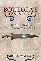 Boudica's last stand : Britain's revolt against Rome, A.D. 60-61