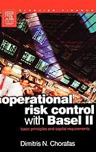 Operational risk control with Basel II : basic principles and capital requirements