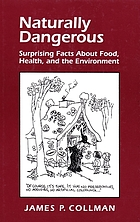 Naturally dangerous : surprising facts about food, health, and the environment