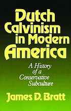 Dutch Calvinism in modern America : a history of a conservative subculture