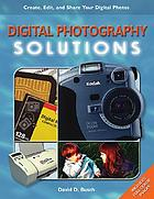 Digital photography solutions : create, edit, and share your digital photos