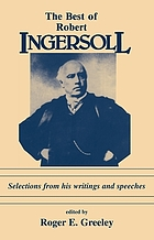 The best of Robert Ingersoll : immortal infidel : selections from his writings and speeches