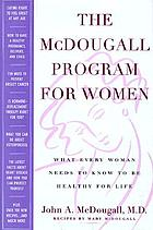 The McDougall program for women : what every woman needs to know to be healthy for life