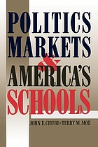 Politics, markets, and America's schoolsPolitics, markets, and the organization of schools
