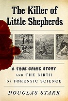 The killer of little shepherds : a truhe crime story and the birth of forensic science