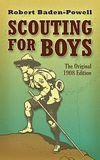 Scouting for boys : the original 1908 edition