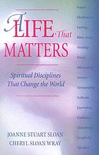 A life that matters : spiritual disciplines that change the world