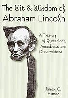 The wit & wisdom of Abraham Lincoln : a treasury of quotations, anecdotes, and observations