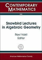 Snowbird lectures in algebraic geometry : proceedings of an AMS-IMS-SIAM Joint Summer Research Conference on Algebraic Geometry--Presentations by Young Researchers, July 4-8, 2004, Snowbird, Utah
