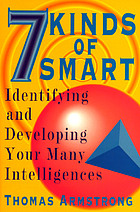 7 kinds of smart : identifying and developing your many intelligences