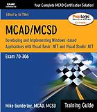 MCAD/MCSD : developing and implementing Windows-based applications with Microsoft Visual Basic .NET and Microsoft Visual Studio .NET : exam 70-306 training guide