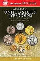 A guide book of United States type coins : a complete history and price guide for the collector and investor : copper, nickel, silver, gold