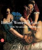 Italian women artists : from Renaissance to BaroqueItalian women artists : from Renaissance to Baroque : [exhibition, National museum of women in the arts, Washington, D.C., March 16-July 15, 2007]