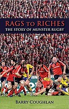 Rags to riches : the story of Munster rugby