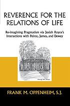 Reverence for the relations of life : re-imagining pragmatism via Josiah Royce's interactions with Peirce, James, and Dewey
