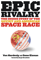 Epic rivalry : the inside story of the Soviet and American space raceEpic rivalry : the inside story of the Soviet and American space race