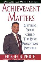 Achievement matters : getting your child the best education possible