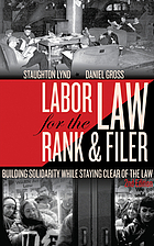 Labor law for the rank & filer : building solidarity while staying clear of the law