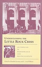 Understanding the Little Rock crisis : an exercise in remembrance and reconciliation