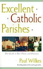 Excellent Catholic parishes : the guide to best places and practices